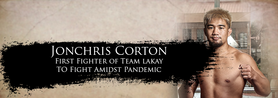 Jonchris Corton – First Fighter of Team Lakay to fight during the Pandemic